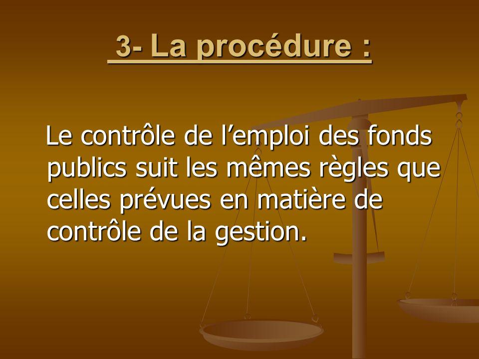 3- La procédure : Le contrôle de l'emploi des fonds publics suit les mêmes règles que celles prévues en matière de contrôle de la gestion.