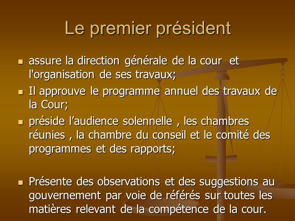 Le premier président assure la direction générale de la cour et l organisation de ses travaux;