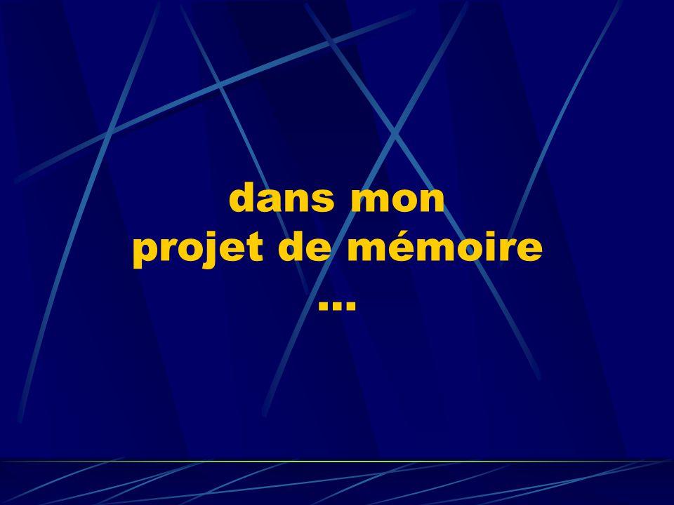 dans mon projet de mémoire …