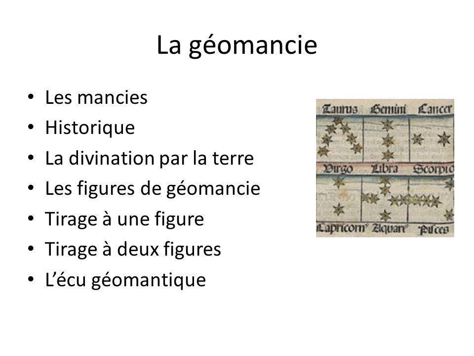 La géomancie Les mancies Historique La divination par la terre