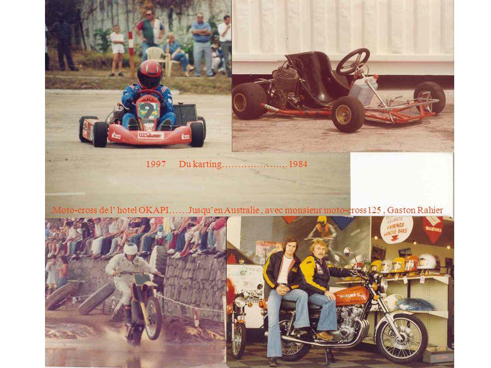 1997 Du karting…………………1984 .Moto-cross de l' hotel OKAPI……Jusqu'en Australie , avec monsieur moto-cross125 , Gaston Rahier.