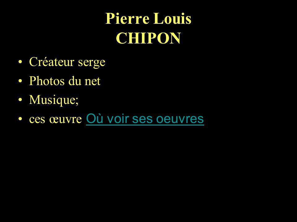 Pierre Louis CHIPON Créateur serge Photos du net Musique;