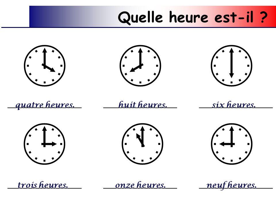       Quelle heure est-il quatre heures. huit heures.