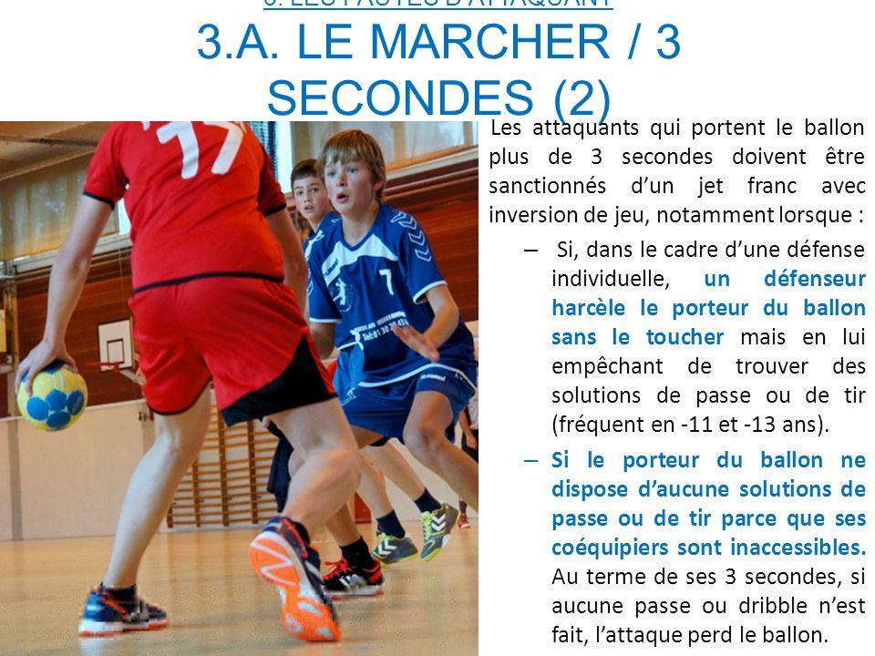 3. LES FAUTES D'ATTAQUANT 3.A. LE MARCHER / 3 SECONDES (2)