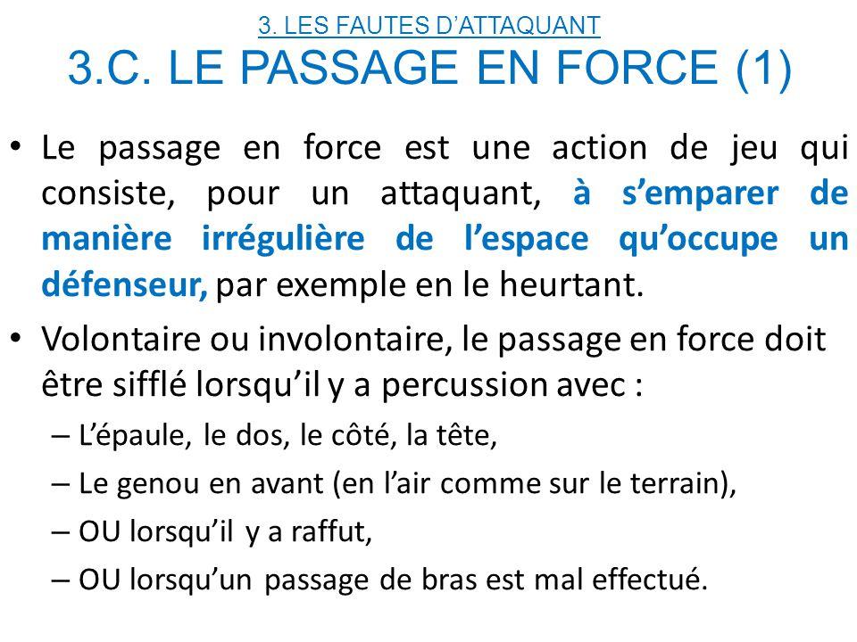 3. LES FAUTES D'ATTAQUANT 3.C. LE PASSAGE EN FORCE (1)