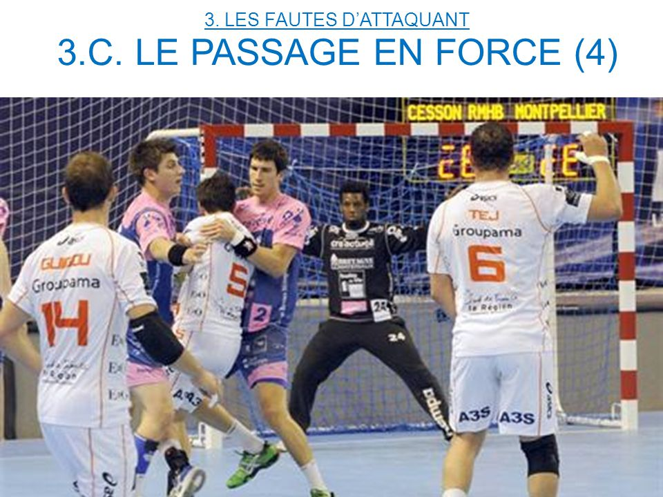 3. LES FAUTES D'ATTAQUANT 3.C. LE PASSAGE EN FORCE (4)
