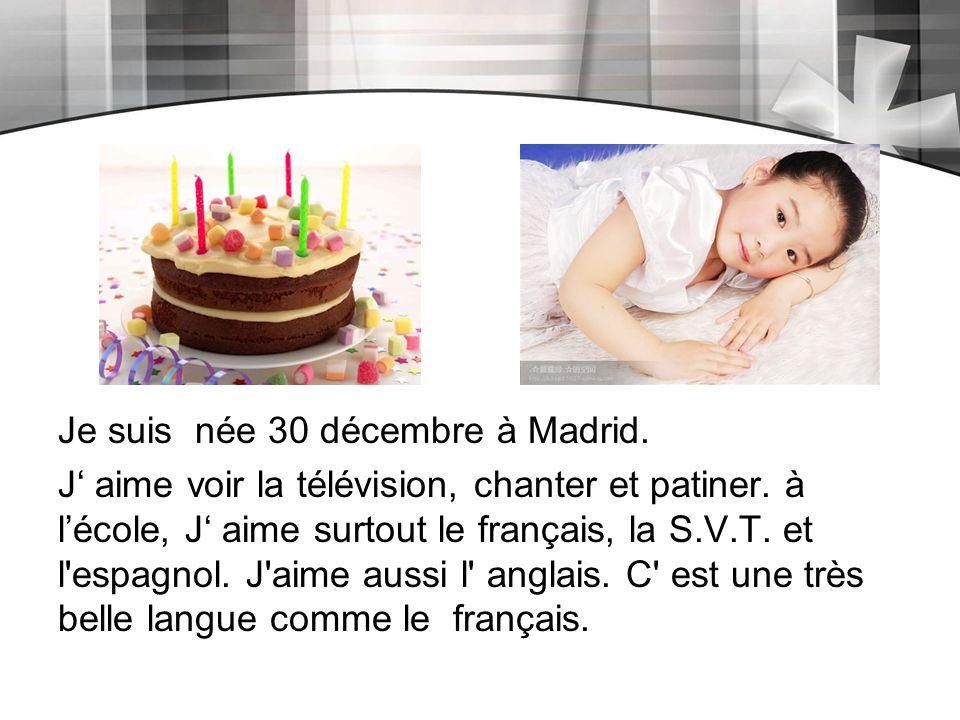 Je suis née 30 décembre à Madrid.