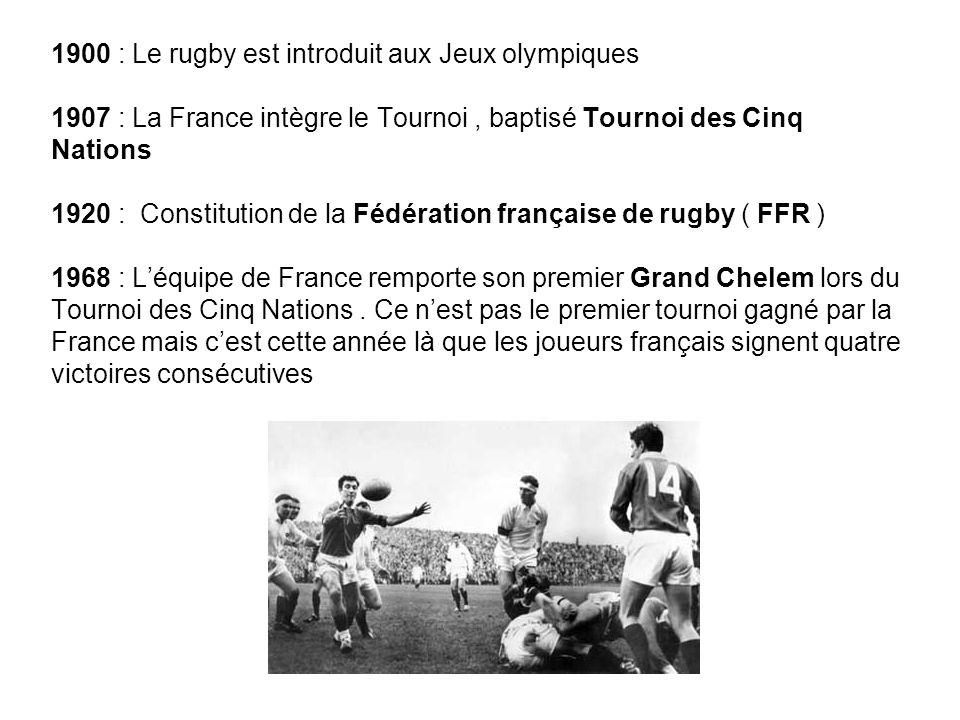 1900 : Le rugby est introduit aux Jeux olympiques 1907 : La France intègre le Tournoi , baptisé Tournoi des Cinq Nations 1920 : Constitution de la Fédération française de rugby ( FFR ) 1968 : L'équipe de France remporte son premier Grand Chelem lors du Tournoi des Cinq Nations .