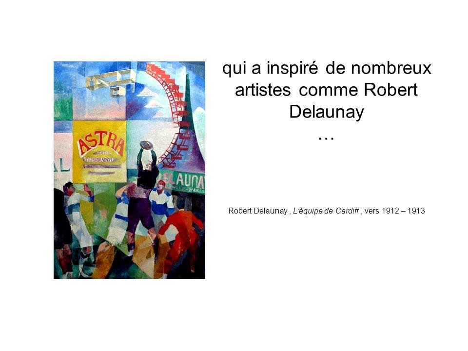 qui a inspiré de nombreux artistes comme Robert Delaunay … Robert Delaunay , L'équipe de Cardiff , vers 1912 – 1913