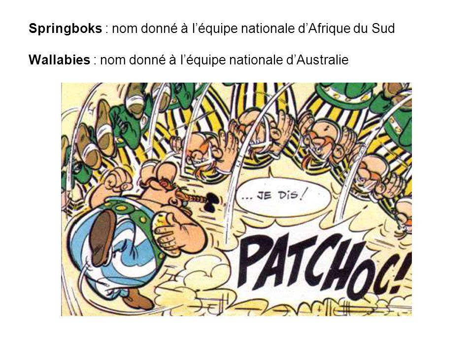 Springboks : nom donné à l'équipe nationale d'Afrique du Sud Wallabies : nom donné à l'équipe nationale d'Australie