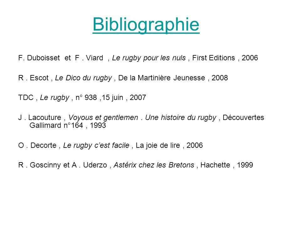 Bibliographie F. Duboisset et F . Viard , Le rugby pour les nuls , First Editions , 2006.