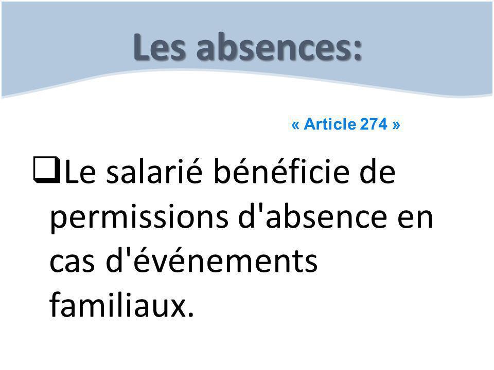 Les absences: « Article 274 » Le salarié bénéficie de permissions d absence en cas d événements familiaux.