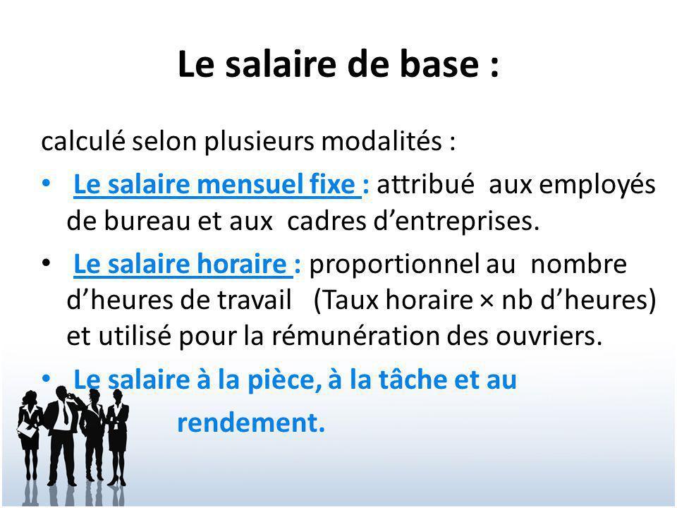 Le salaire de base : calculé selon plusieurs modalités :