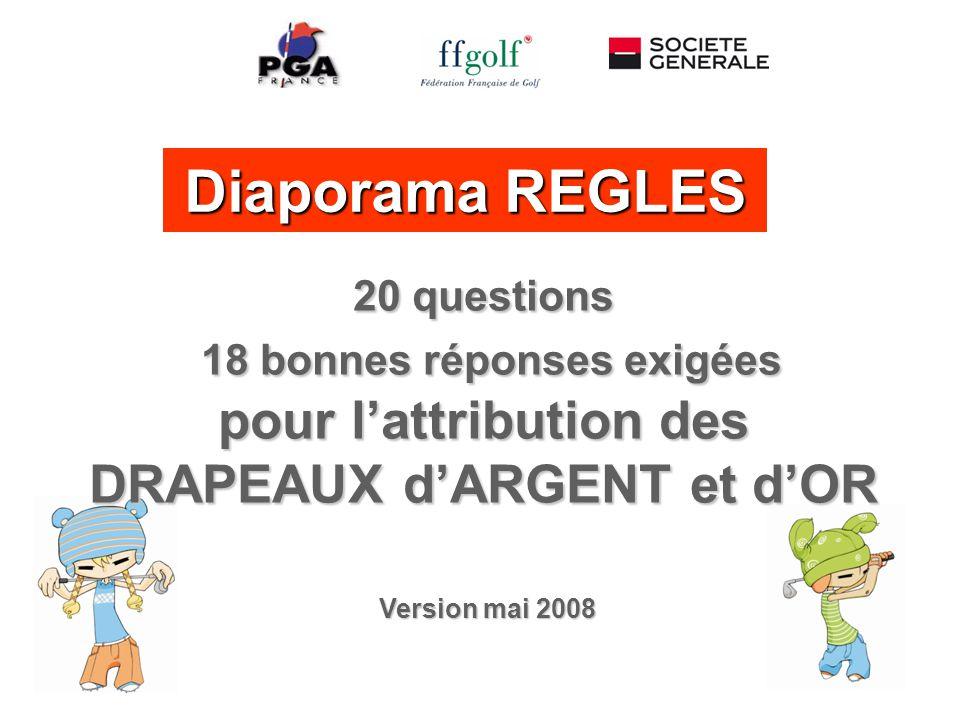 Diaporama REGLES 20 questions 18 bonnes réponses exigées pour l'attribution des DRAPEAUX d'ARGENT et d'OR.