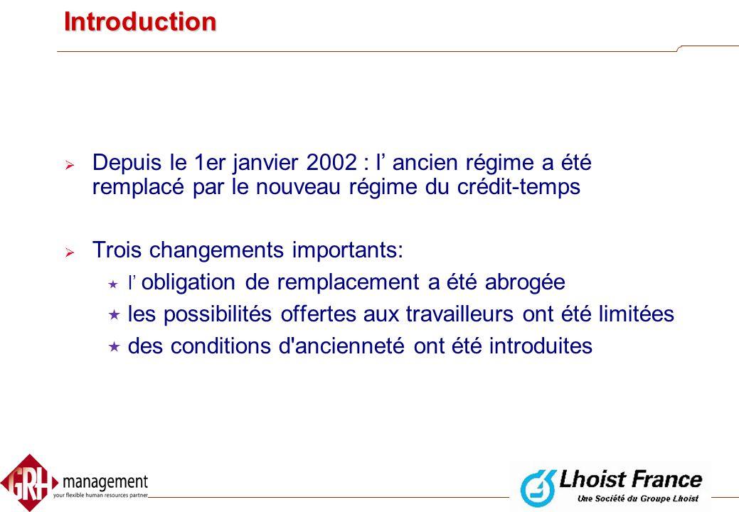 Introduction Depuis le 1er janvier 2002 : l' ancien régime a été remplacé par le nouveau régime du crédit-temps.