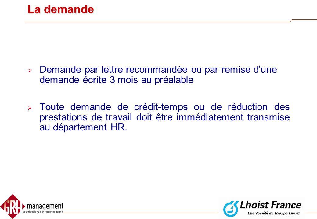 La demande Demande par lettre recommandée ou par remise d'une demande écrite 3 mois au préalable.