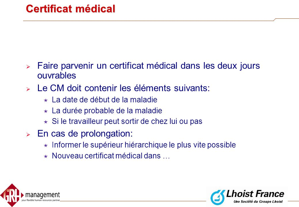 Certificat médical Faire parvenir un certificat médical dans les deux jours ouvrables. Le CM doit contenir les éléments suivants: