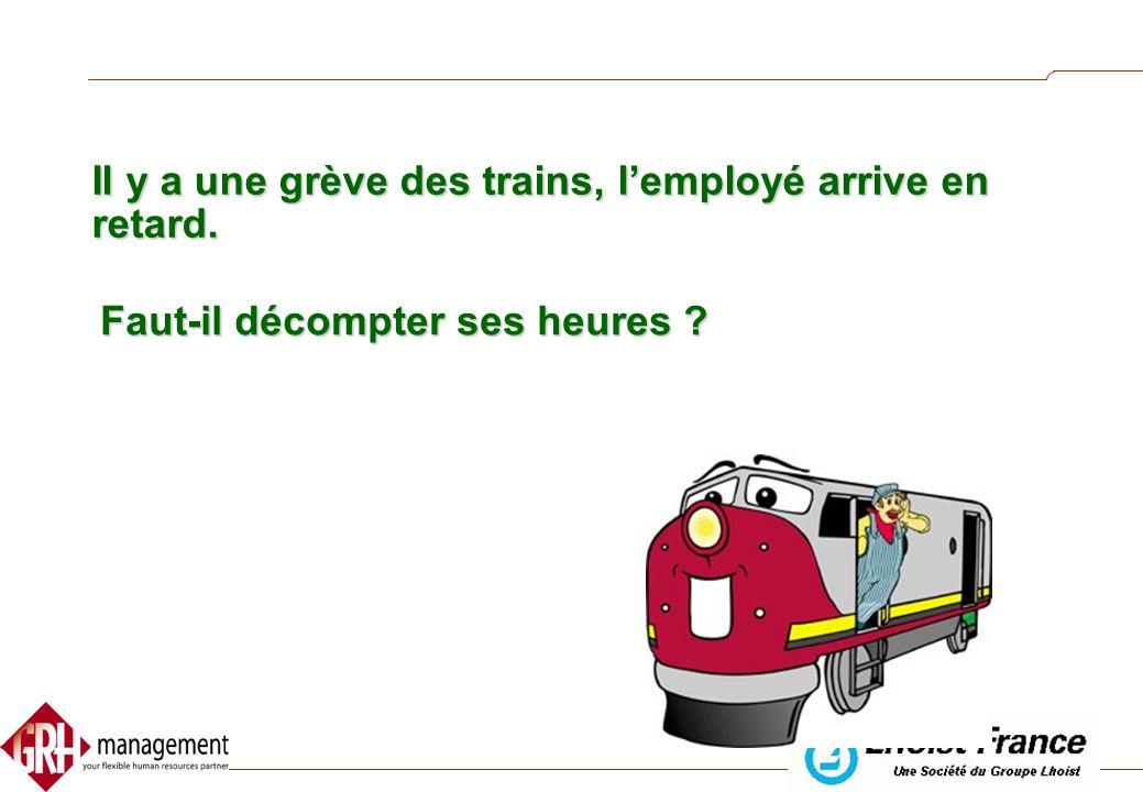 Il y a une grève des trains, l'employé arrive en retard.