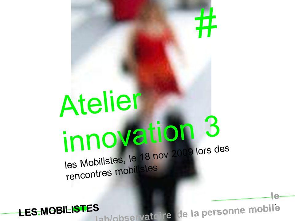# Atelier innovation 3. les Mobilistes, le 18 nov 2009 lors des rencontres mobilistes.