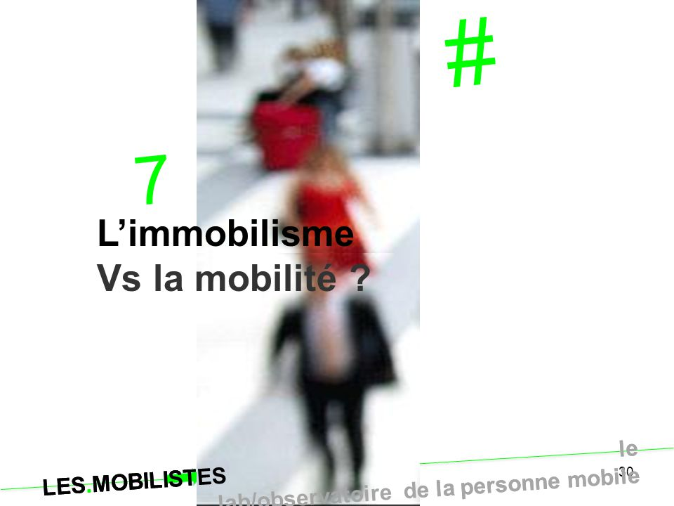 # 7 L'immobilisme Vs la mobilité