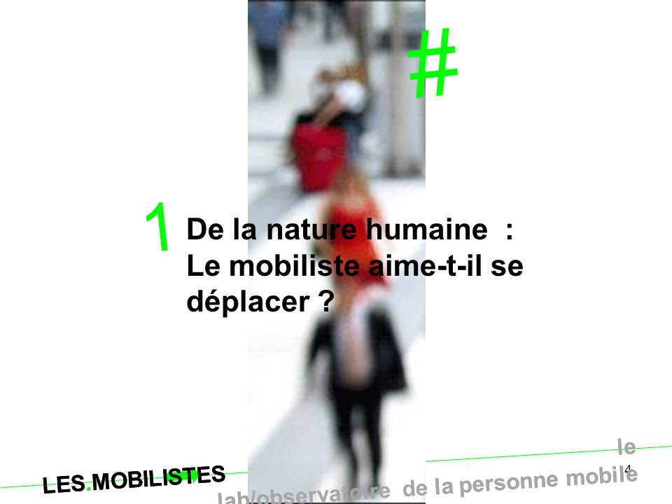 # 1 De la nature humaine : Le mobiliste aime-t-il se déplacer