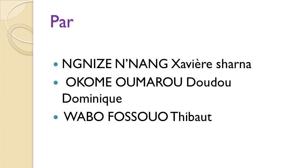 Par NGNIZE N'NANG Xavière sharna OKOME OUMAROU Doudou Dominique