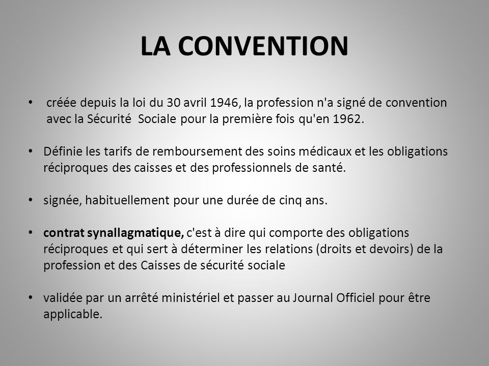 créée depuis la loi du 30 avril 1946, la profession n a signé de convention avec la Sécurité Sociale pour la première fois qu en 1962.