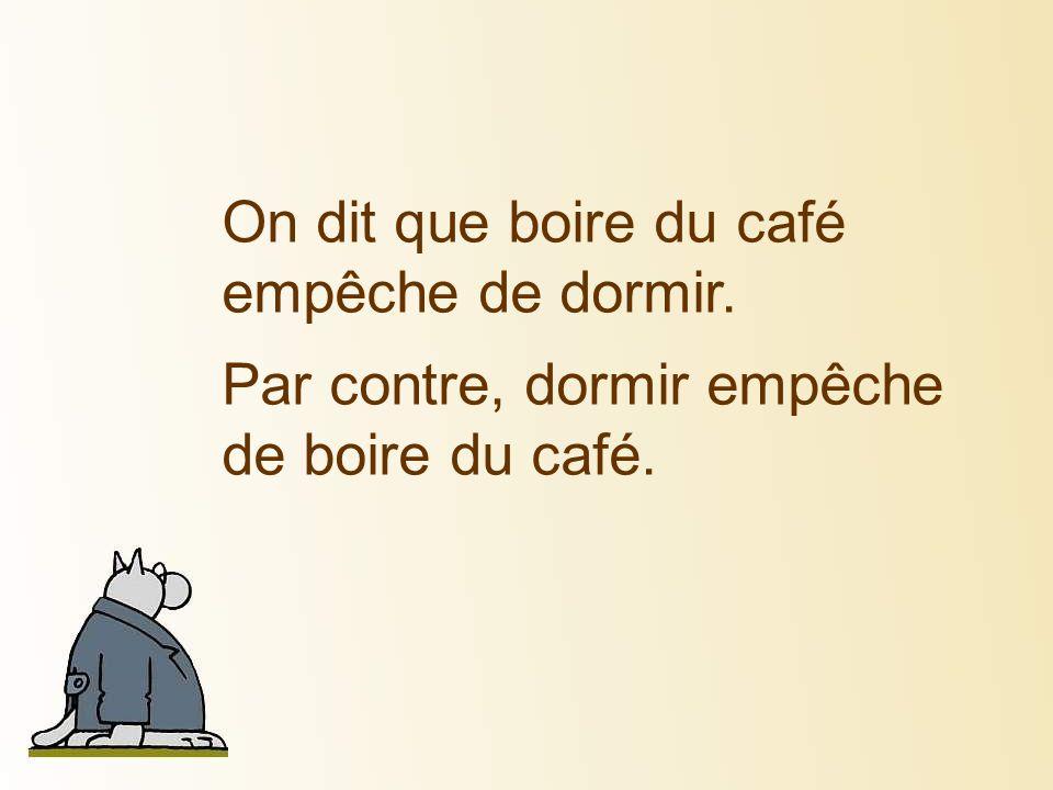 On dit que boire du café empêche de dormir.