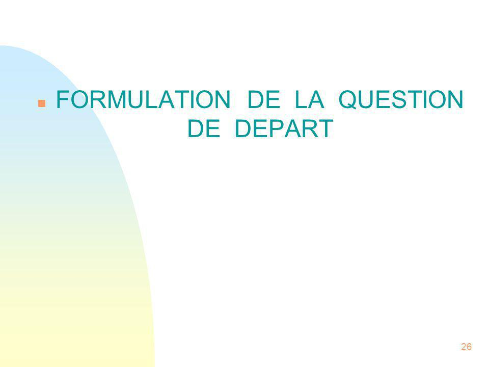 FORMULATION DE LA QUESTION DE DEPART
