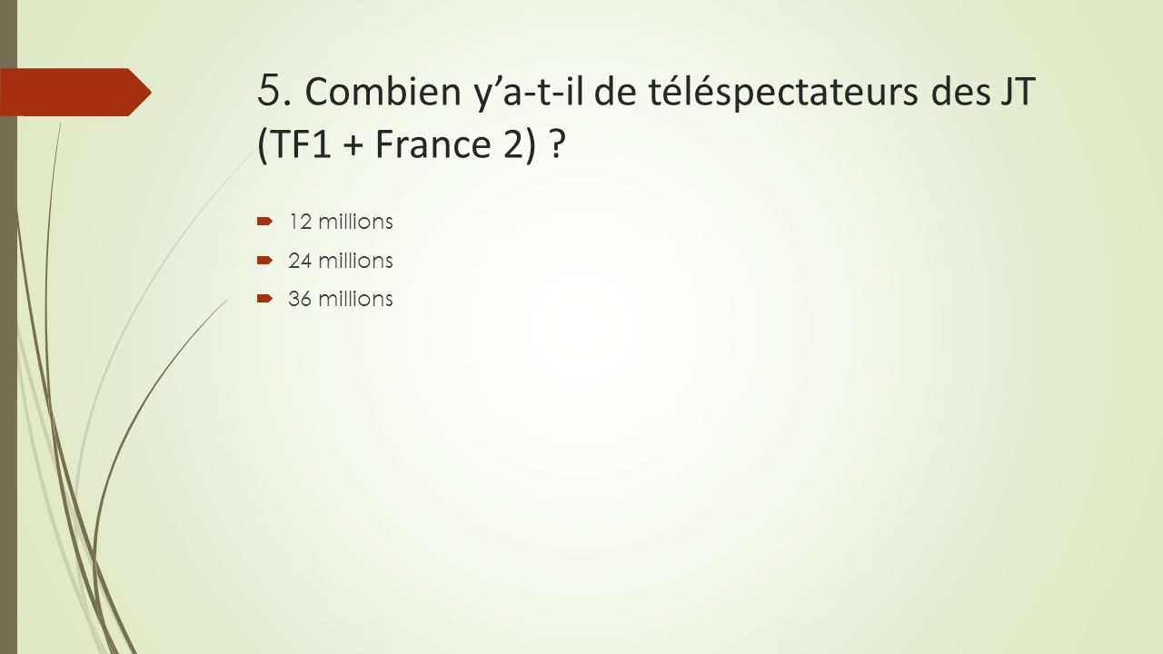 5. Combien y'a-t-il de téléspectateurs des JT (TF1 + France 2)