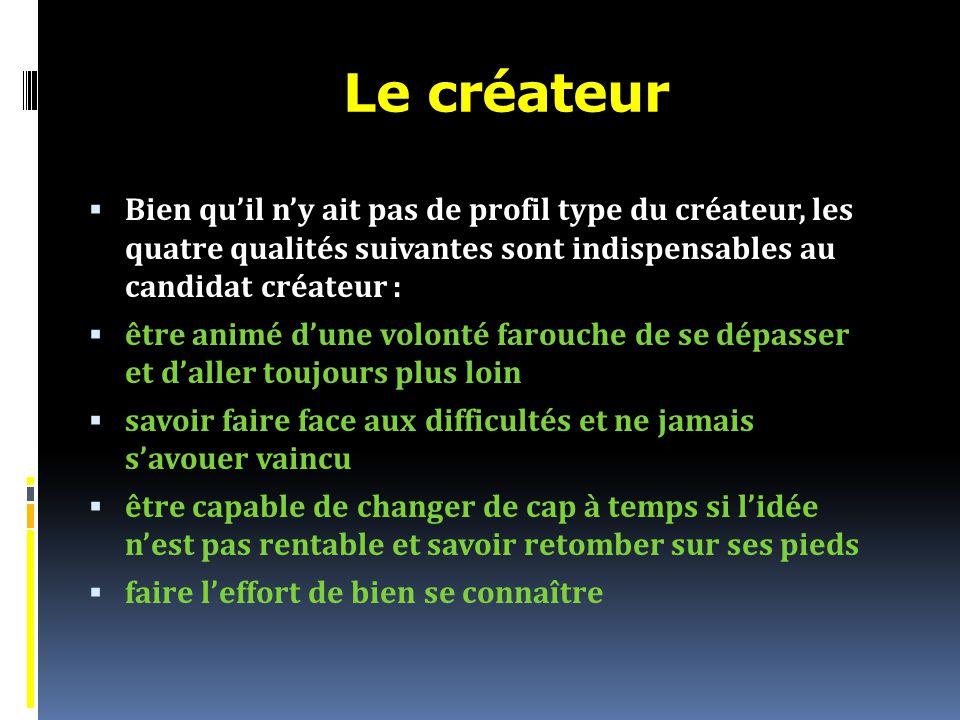Le créateur Bien qu'il n'y ait pas de profil type du créateur, les quatre qualités suivantes sont indispensables au candidat créateur :