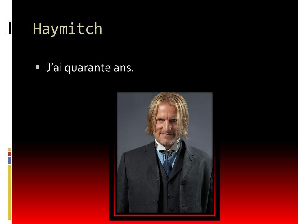Haymitch J'ai quarante ans.