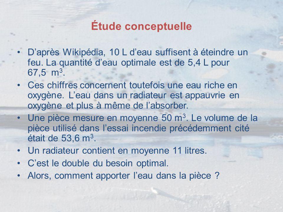 Étude conceptuelle D'après Wikipédia, 10 L d'eau suffisent à éteindre un feu. La quantité d'eau optimale est de 5,4 L pour 67,5 m3.