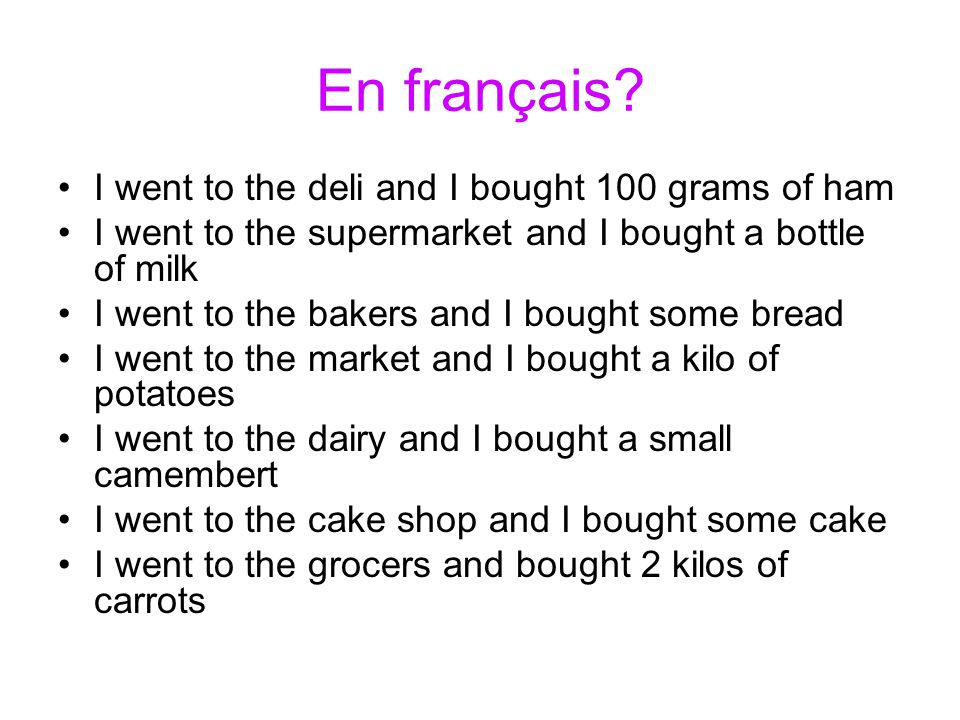 En français I went to the deli and I bought 100 grams of ham