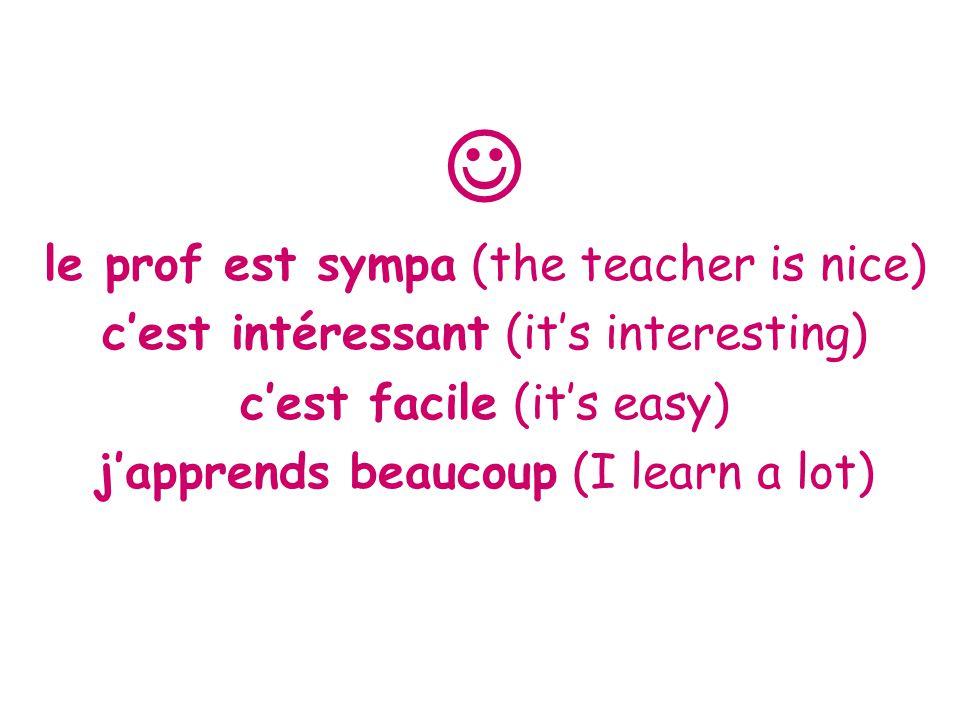  le prof est sympa (the teacher is nice)