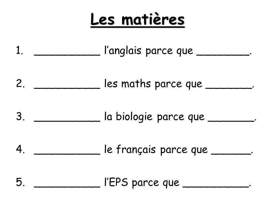 Les matières __________ l'anglais parce que ________.