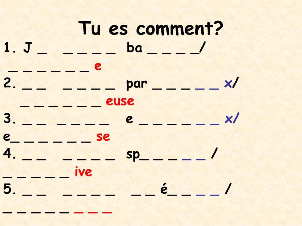 Tu es comment J _ _ _ _ _ ba _ _ _ _/ _ _ _ _ _ _ e