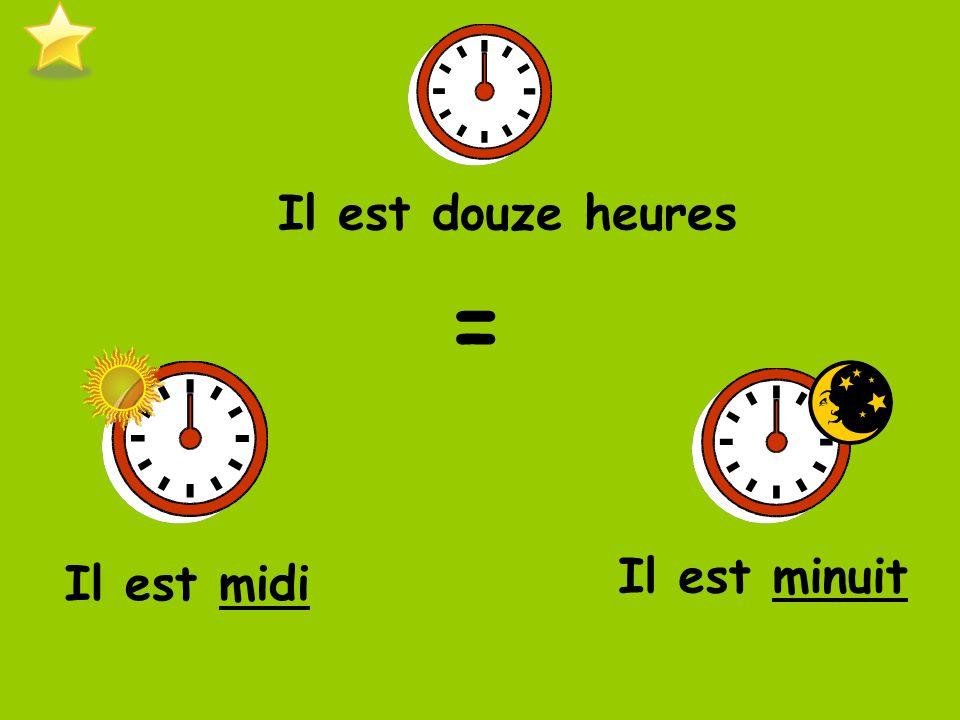 Il est douze heures = Il est minuit Il est midi