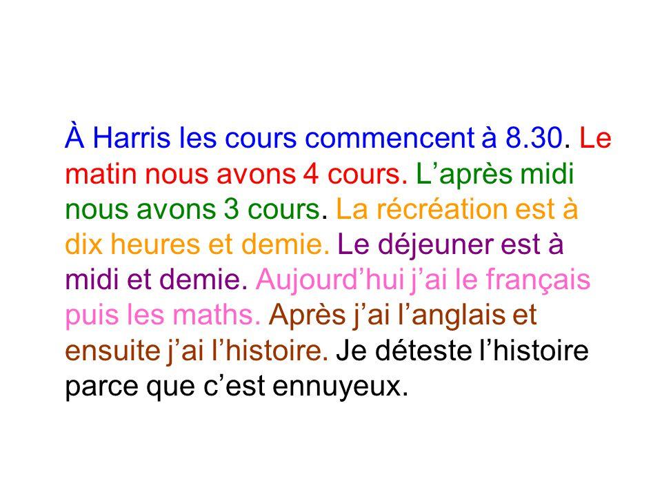 À Harris les cours commencent à 8. 30. Le matin nous avons 4 cours