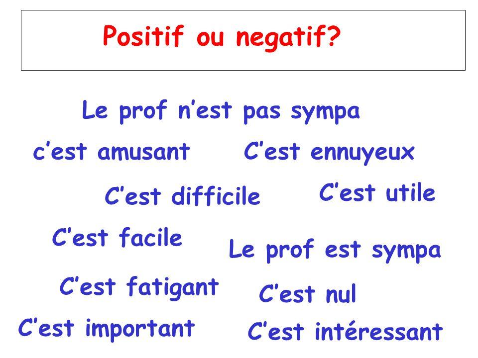 Positif ou negatif Le prof n'est pas sympa c'est amusant