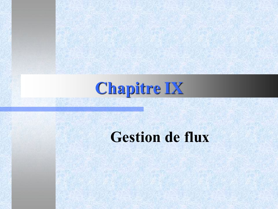 Chapitre IX Gestion de flux