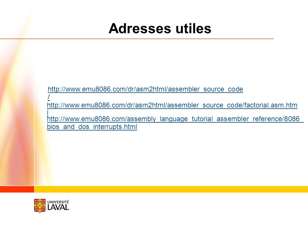 15/02/09 Adresses utiles. http://www.emu8086.com/dr/asm2html/assembler_source_code/