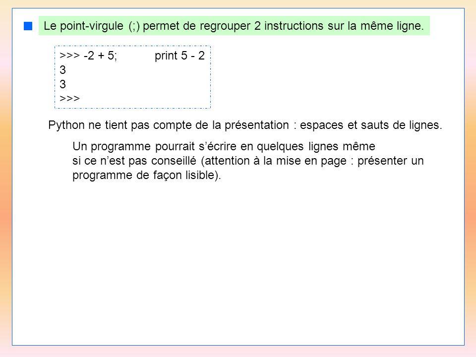 Le point-virgule (;) permet de regrouper 2 instructions sur la même ligne.