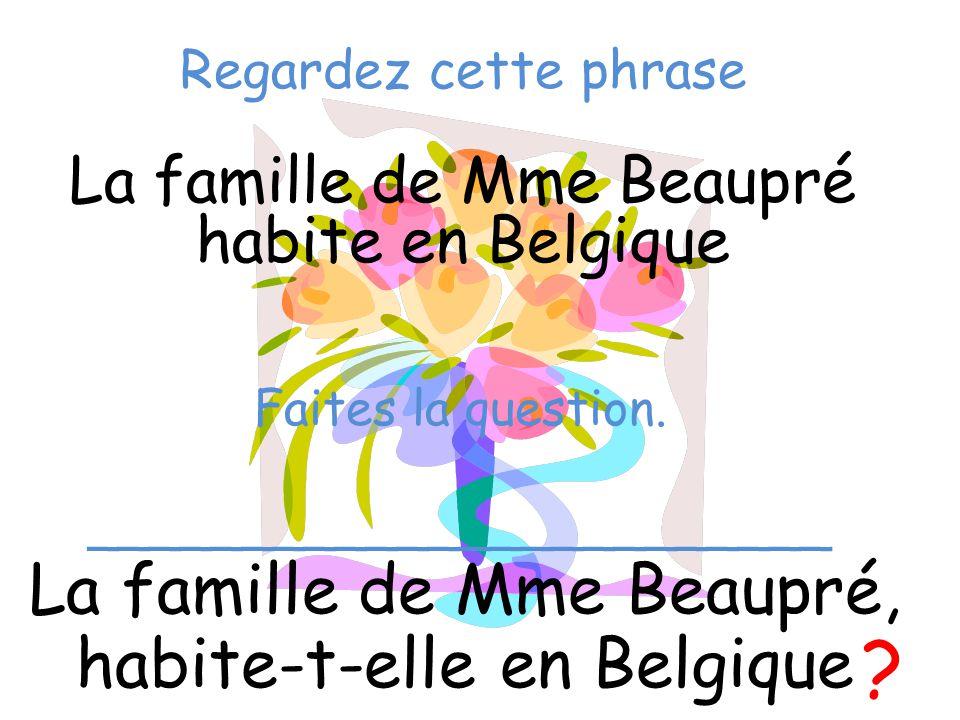 La famille de Mme Beaupré, habite-t-elle en Belgique