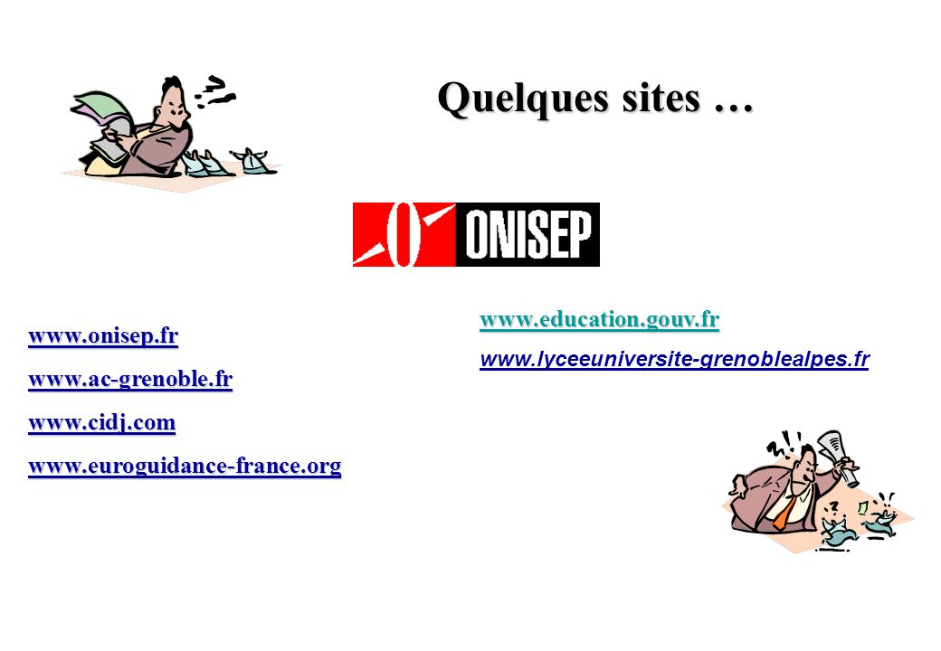 Quelques sites … www.education.gouv.fr www.onisep.fr