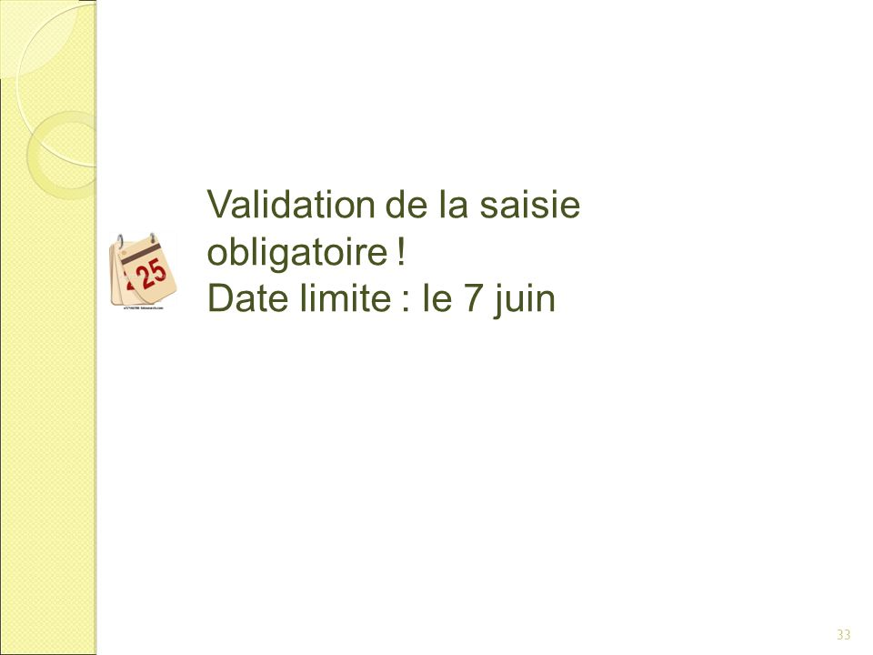 Validation de la saisie obligatoire ! Date limite : le 7 juin