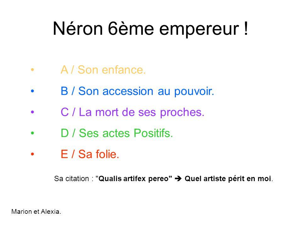 Néron 6ème empereur ! A / Son enfance. B / Son accession au pouvoir.