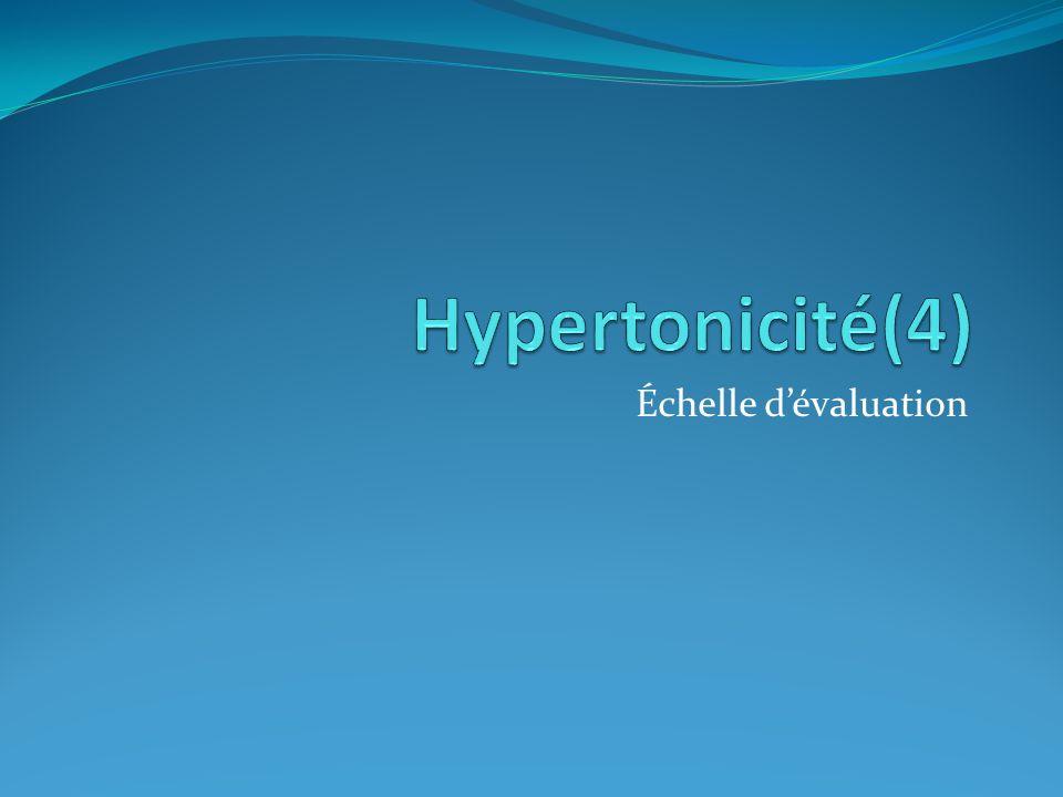 Hypertonicité(4) Échelle d'évaluation