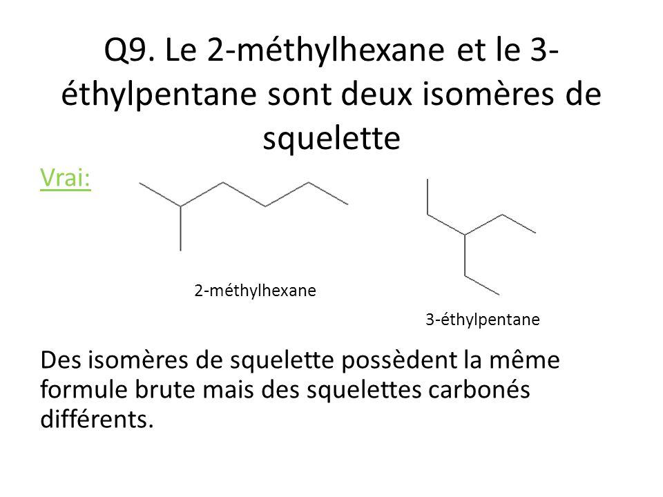 Q9. Le 2-méthylhexane et le 3-éthylpentane sont deux isomères de squelette