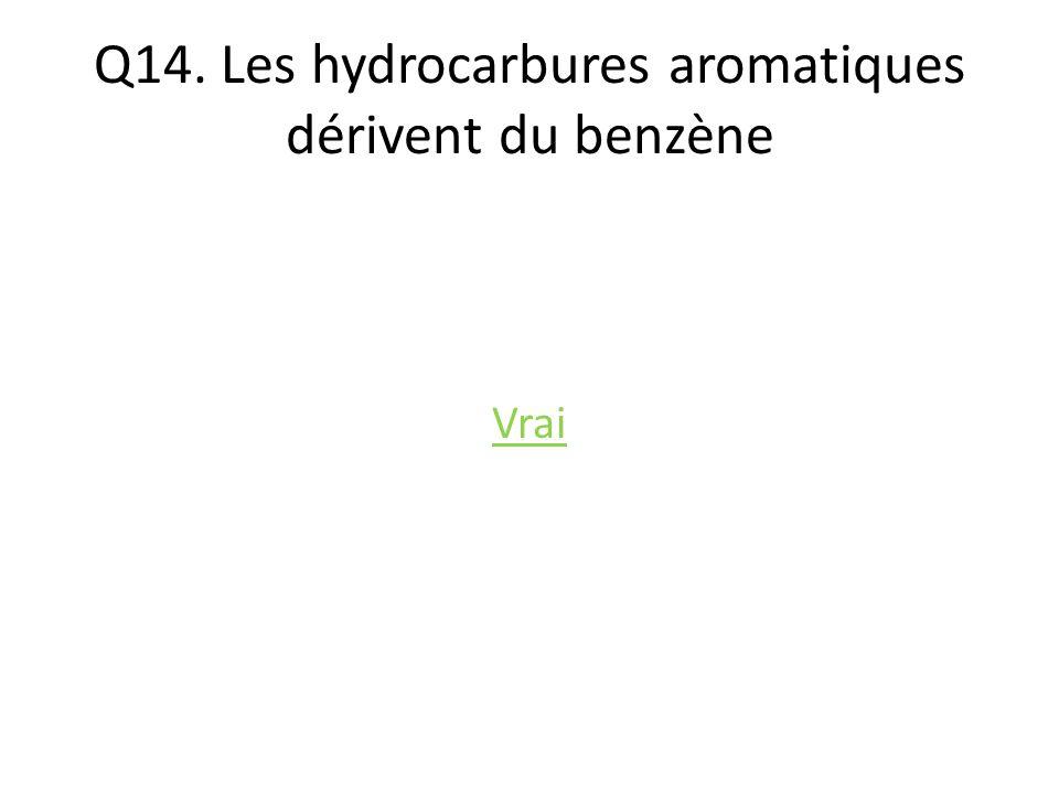 Q14. Les hydrocarbures aromatiques dérivent du benzène